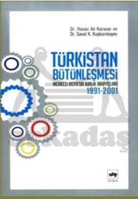 Türkistan Bütünleşmesi / Merkezi Asya'da Birlik Arayışları 1991-2001