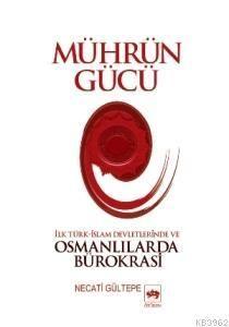 Mührün Gücü / İlk Türk - İslam Devletlerinde ve Osmanlılarda Bürokrasi