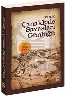 Çanakkale Savaları Günlüğü / Resimli, Haritalı Kronolojik İnceleme