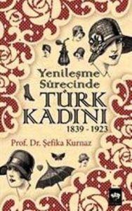Yenileşme Sürecinde Türk Kadını  / 1839 - 1923