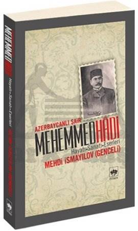 Azerbaycanlı Şair Mehemmed Hadi / Hayatı - Sanatı - Eserleri