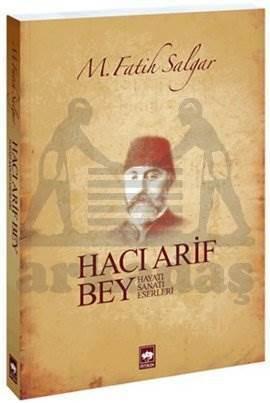 Hacı Arif Bey / Hayatı - Sanatı - Eserleri