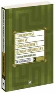 Türk Dünyası Tarihi ve Türk Medeniyeti Üzerine Düşünceler-2