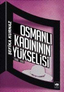 Osmanlı Kadını'nın Yükselişi 1908 - 1918