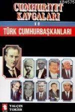 Cumhuriyet Kavgalari ve Türk Cumhur Baskanlari