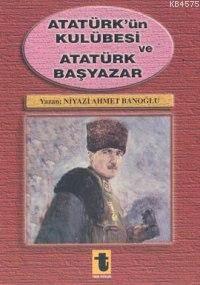 Atatürk'ün Kulübesi ve Atatürk Başyazar