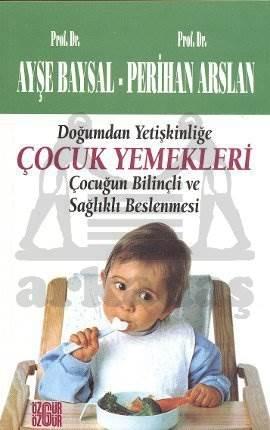 Doğumdan Yetişkinliğe Çocuk Yemekleri: Çocuğun Bilinçli ve Sağlıklı Beslenmesi