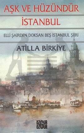 Aşk ve Hüzündür İstanbul: Elli Şairden Doksan beş İstanbul Şiiri