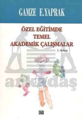 Özel Eğitimde Temel Akademik Çalışmalar 1.Kitap