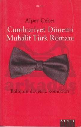 Cumhuriyet Dönemi Muhalif Türk Romanı: Balonun Davetsiz Konukları