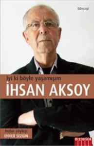 İyi ki Böyle Yaşamışım: İhsan Aksoy