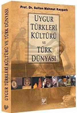 Uygur Türkleri Kültürü Ve Türk Dünyasi