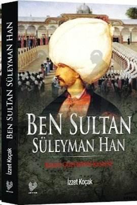 Ben Sultan Süleyman Han -Kendi Gözünden Kanuni-