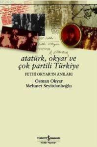 Atatürk Okyar ve Çok Partili Türkiye
