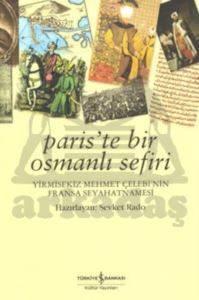 Paris'te Bir Osmanlı Sefiri - 28 Mehmet Çelebi'nin Fransa Seyahatnamesi