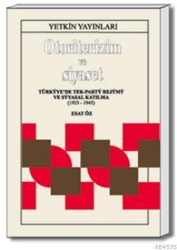 Otoriterizm ve Siyaset-Türkiyede Tek Parti Rejimi ve Siyasal Katılma (1923-1945)