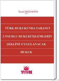 Türk Hukukunda Yabancı Unsurlu Hukuki İşlemlerin Şekline Uygulanacak Hukuk