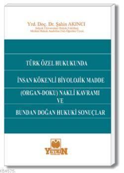 Türk Özel Hukukunda İnsan Kökenli Biyolojik Madde (Organ-Doku) Nakli Kavramı ve Bundan Doğan Hukuki Sonuçlar