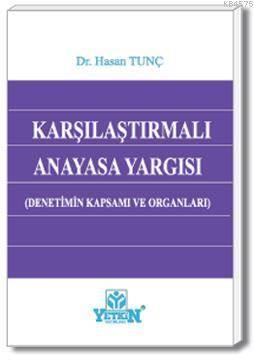 Karşılaştırmalı Anayasa Yargısı-Çeşitli ülkelerdeki anayasa yargısı organının yapısı ve görev alanlarının karşılaştırmalı incelemesi