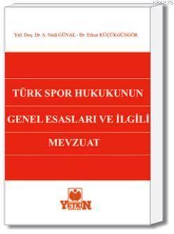 Türk Spor Hukukunun Genel Esasları ve İlgili Mevzuat