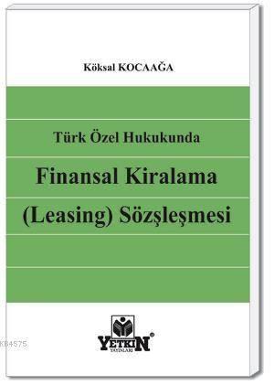Türk Özel Hukukunda Finansal Kiralama (Leasing) Sözleşmesi