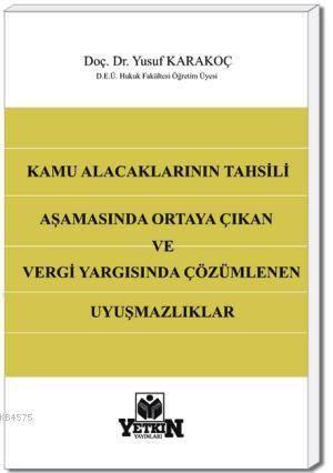 Kamu Alacaklarının Tahsili Aşamasında Ortaya Çıkan ve Vergi Yargısında Çözümlenen Uyuşmazlıklar