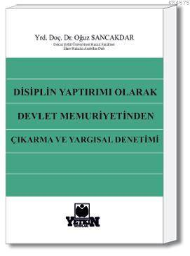 Disiplin Yaptırımı Olarak Devlet Memuriyetinden Çıkarma ve Yargısal Denetimi