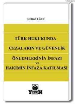 Türk Hukukunda Cezaların ve Güvenlik Önlemlerinin İnfazı ve Hakimin İnfaza Katılması