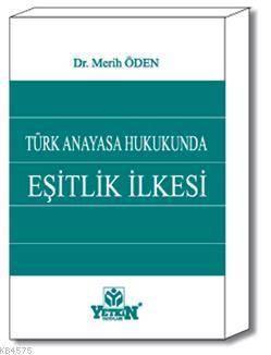 Türk Anayasa Hukukunda Eşitlik İlkesi