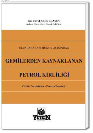 Uluslararası Hukuk Açısından Gemilerden Kaynaklanan Petrol Kirliliği-( Yetki – Sorumluluk – Zararın Tazmini)