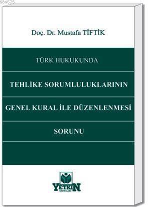 Türk Hukukunda Tehlike Sorumluluklarının Genel Kural İle Düzenlenmesi Sorunu