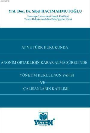 AT ve Türk Hukukunda Anonim Ortakligin Karar Alma Sürecinde Yönetim Kurulunun Yapisi ve Çalisanlarin