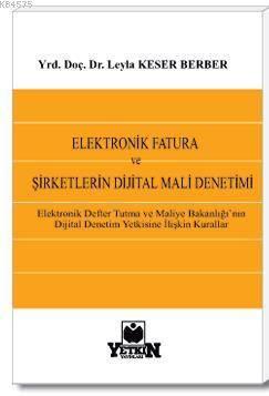 Elektronik Fatura ve Şirketlerin Dijital Mali Denetimi/Elektronik Defter Tutma ve Maliye Bakanlığı'nın Dijital Denetim Yetkisine İlişkin Kurallar