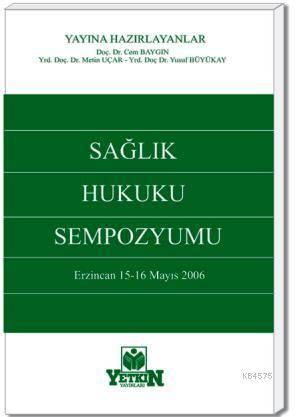 Sağlık Hukuku Sempozyumu-Erzincan 15 –16 Mayıs 2006
