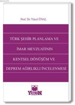 Türk Şehir Planlama ve İmar Mevzuatının Kentsel Dönüşüm ve Deprem Ağırlıklı İncelenmesi