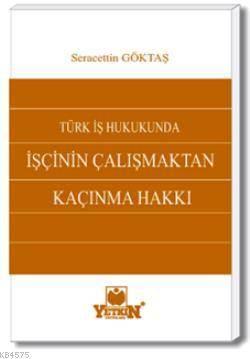 Türk İş Hukukunda İşçinin Çalışmaktan Kaçınma Hakkı