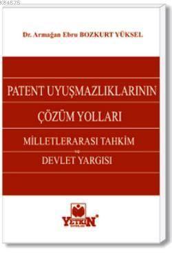 Patent Uyuşmazlıklarının Çözüm Yolları-Milletlerarası Tahkim ve Devlet Yargısı