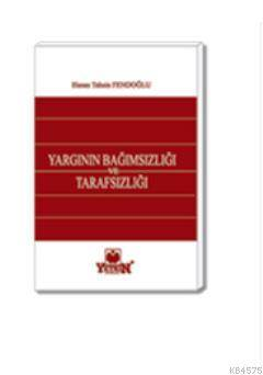 Türk Anayasa Hukukunda Yarginin Bagimsizligi ve Tarafsizligi