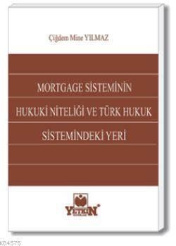 Mortgage Sisteminin Hukuki Niteliği ve Türk Hukuk Sistemindeki Yeri