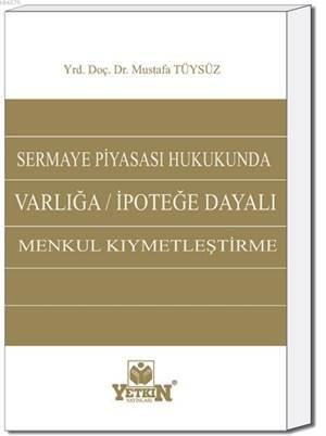 Sermaye Piyasası Hukukunda Varlığa / İpoteğe Dayalı Menkul Kıymetleştirme