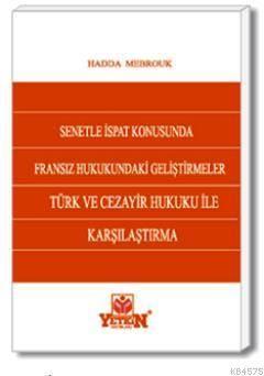 Senetle İspat-Fransız Hukukundaki Gelişmeler Türk ve Cezair Hukuku ile Karşılaştırma