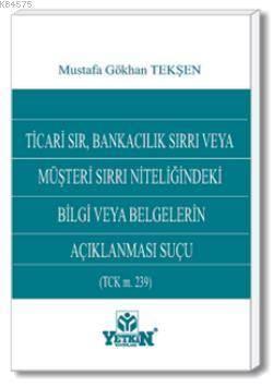 Ticari Sır, Bankacılık Sırrı veya Müşteri Sırrı Niteliğindeki Bilgi ve Belgelerin Açıklanması Suçu (TCK m. 239)