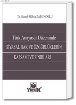 Türk Anayasal Düzeninde Siyasal Hak ve Özgürlüklerin Kapsamı ve Sınırları