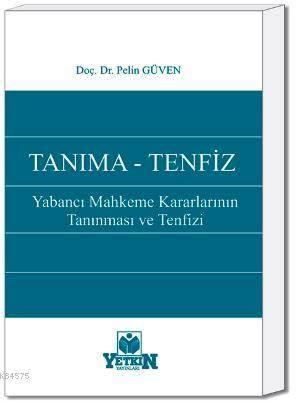 Tanıma - Tenfiz-(Yabancı Mahkeme Kararlarının Tanınması ve Tenfizi)