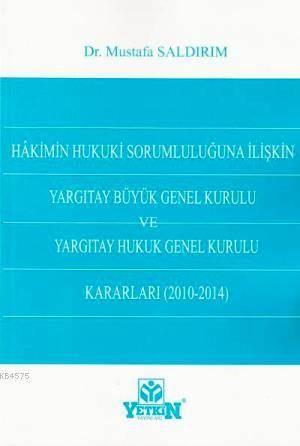 Hakimin Hukuki Sorumluluğuna İlişkin Yargıtay Büyük Genel Kurulu ve Yargıtay Hukuk Genel Kurulu Kararları (2010-2014)