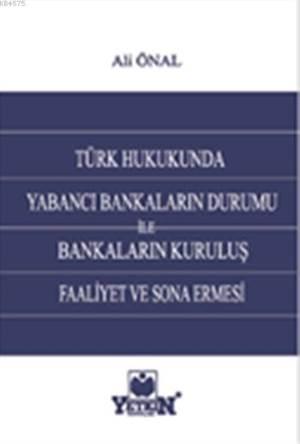 Türk Hukukunda Yabancı Bankaların Durumu ile Bankaların Kuruluş, Faaliyet ve Sona Ermesi