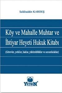 Köy ve Mahalle Muhtar ve İhtiyar Heyeti Hukuk Kitabı-Görevler, yetkiler, haklar, yükümlülükler ve sorumluluklar