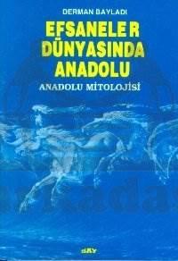 Efsaneler Dünyasında Anadolu (Anadolu Mitolojisi)