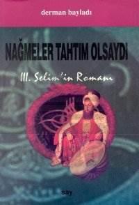 Nağmeler Tahtım Olsaydı Üçüncü Selim'in Romanı