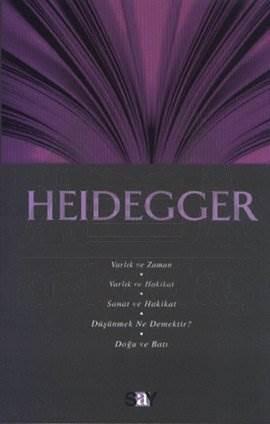 Heidegger: Varlık ve Zaman - Varlık ve Hakikat - Sanat ve Hakikat - Düşünmek Ne Demektir? - Doğu ve Batı